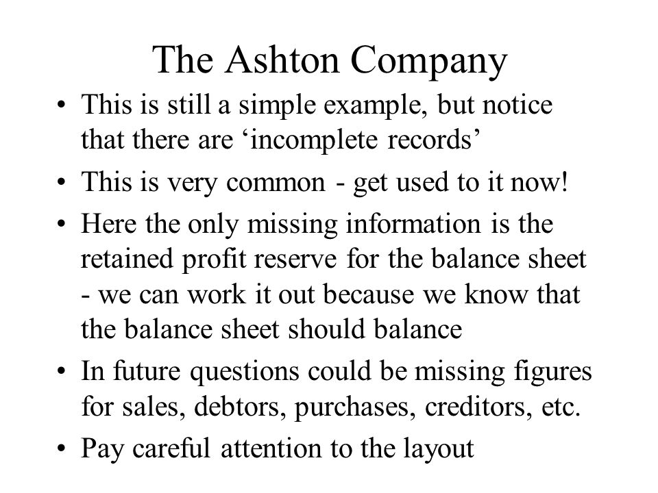The Ashton CompanyThis is still a simple example, but notice that there are 'incomplete records' This is very common - get used to it now!