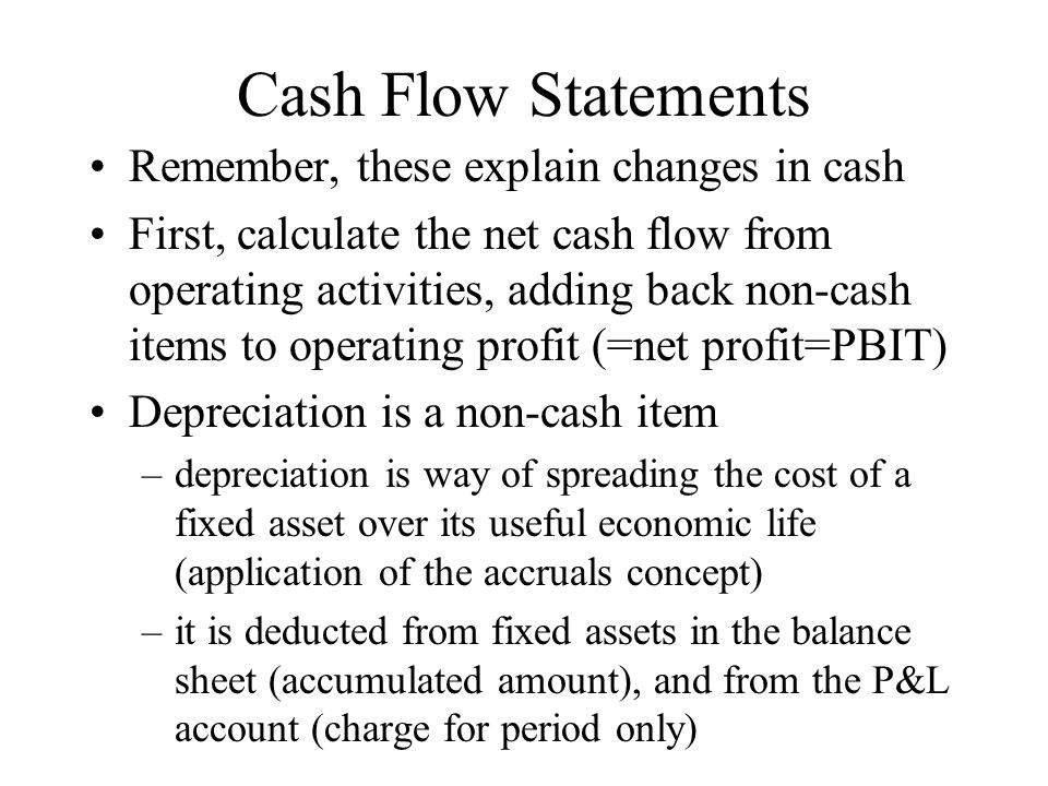 Cash Flow Statements Remember, these explain changes in cash