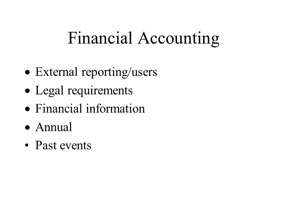 Financial Accounting External reporting/users Legal requirements