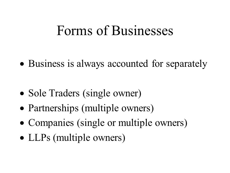 Forms of Businesses  Business is always accounted for separately