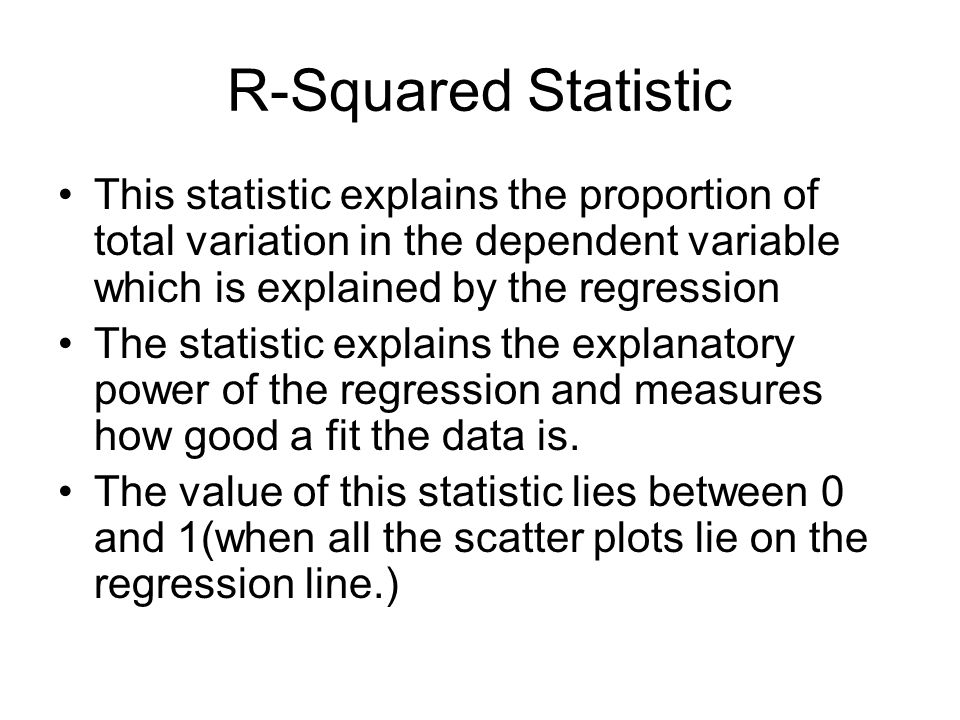 R-Squared Statistic This statistic explains the proportion of total variation in the dependent variable which is explained by the regression.