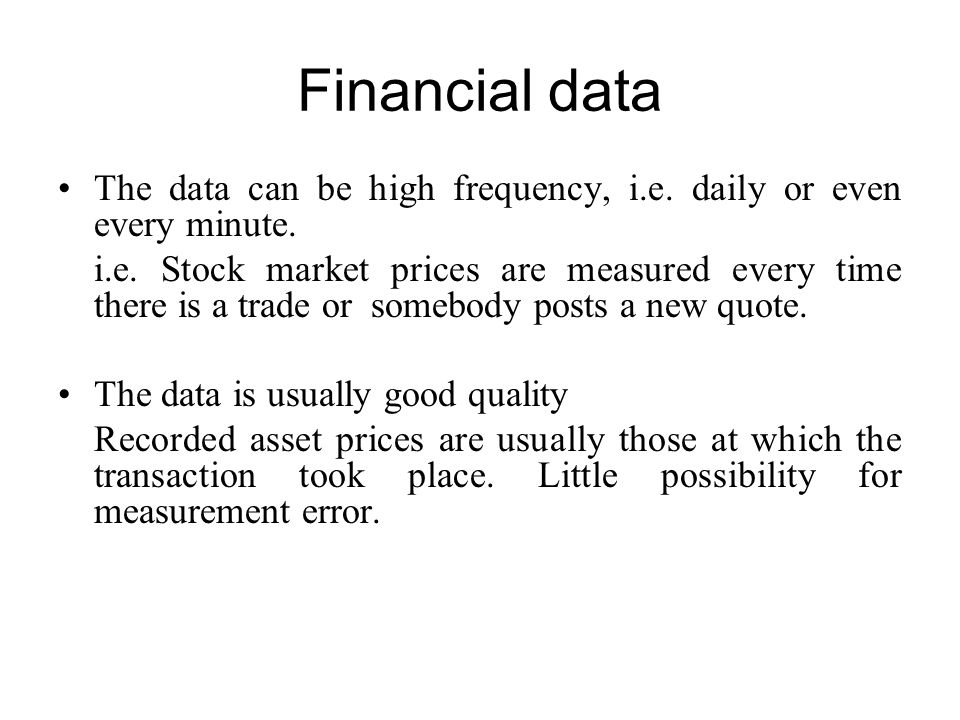 Financial data The data can be high frequency, i.e. daily or even every minute.