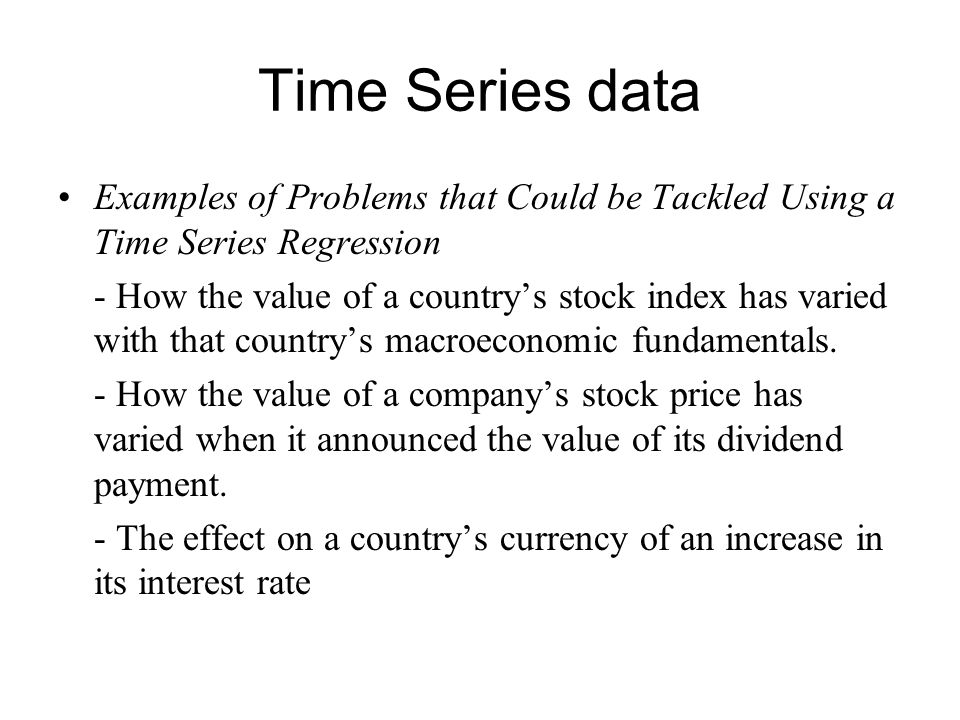 Time Series data Examples of Problems that Could be Tackled Using a Time Series Regression.