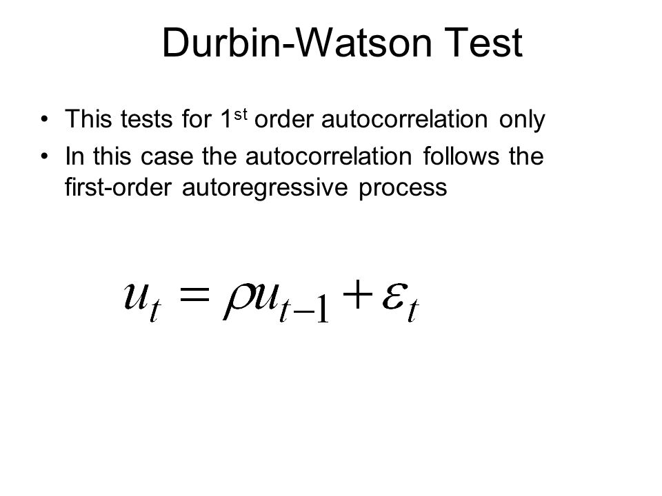 Durbin-Watson Test This tests for 1st order autocorrelation only