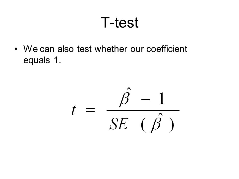 T-test We can also test whether our coefficient equals 1.