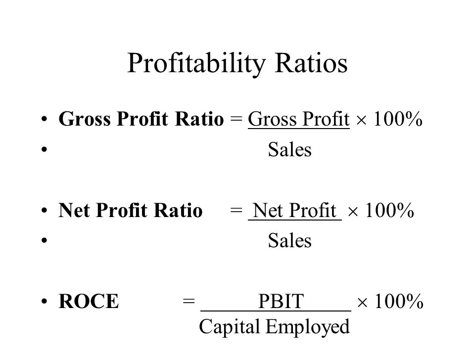 Profitability Ratios Gross Profit Ratio = Gross Profit  100% Sales