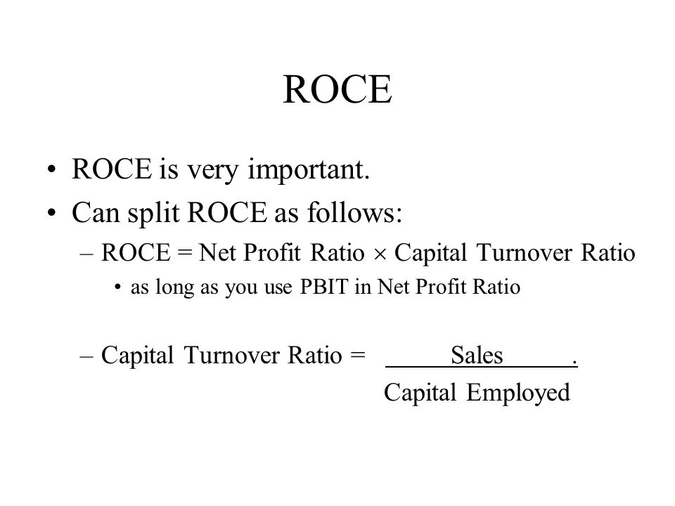 ROCE ROCE is very important. Can split ROCE as follows:
