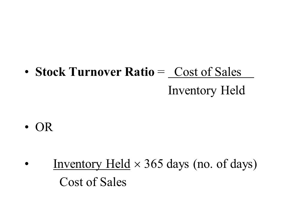Stock Turnover Ratio = Cost of Sales