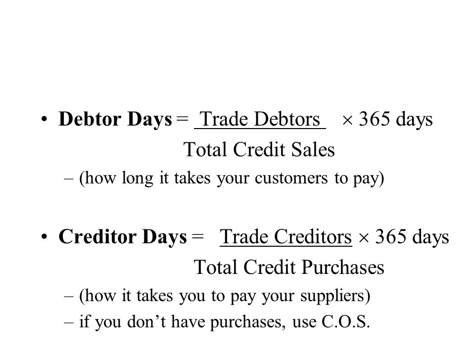 Debtor Days = Trade Debtors  365 days Total Credit Sales
