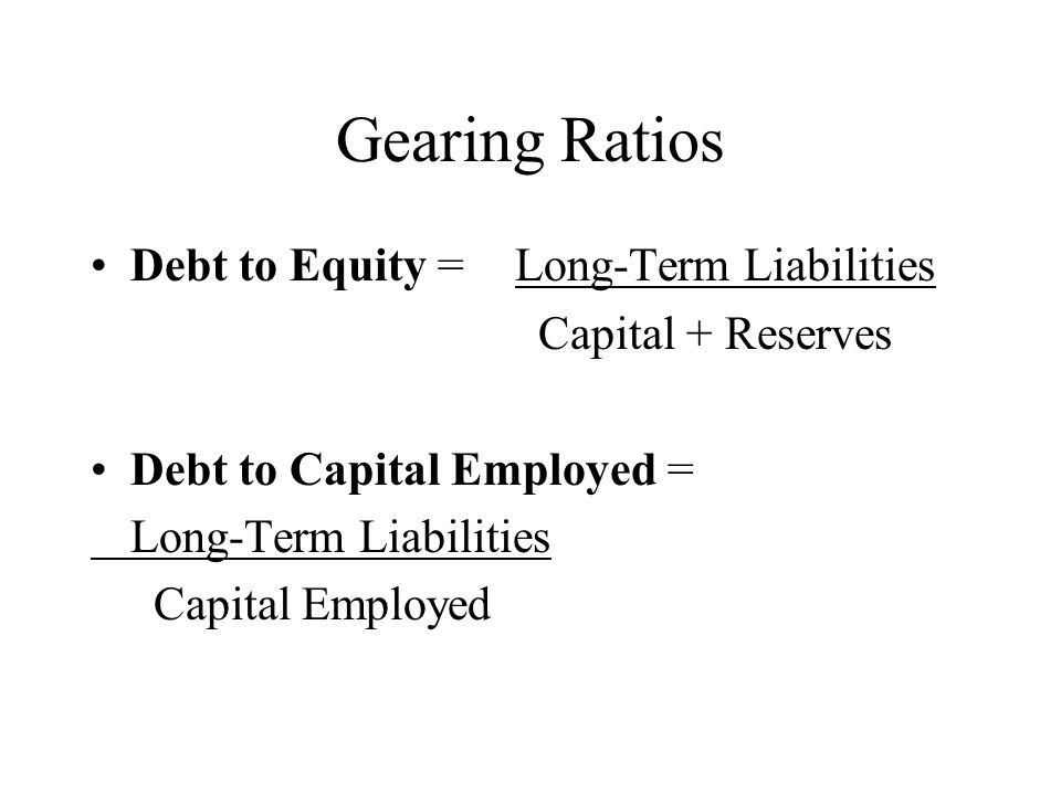 Gearing Ratios Debt to Equity = Long-Term Liabilities