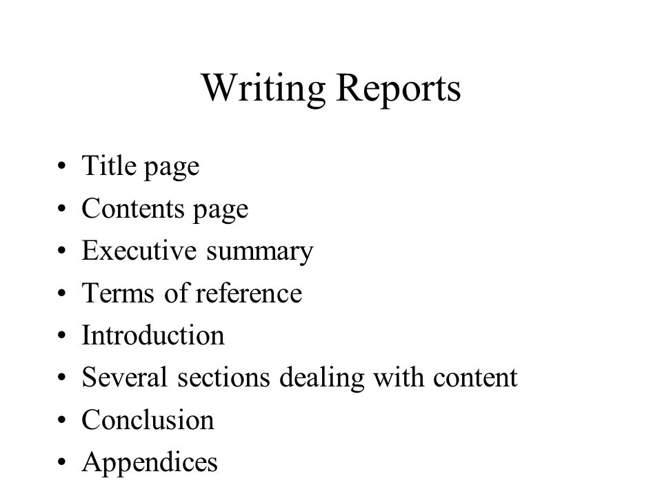 Writing Reports Title page Contents page Executive summary