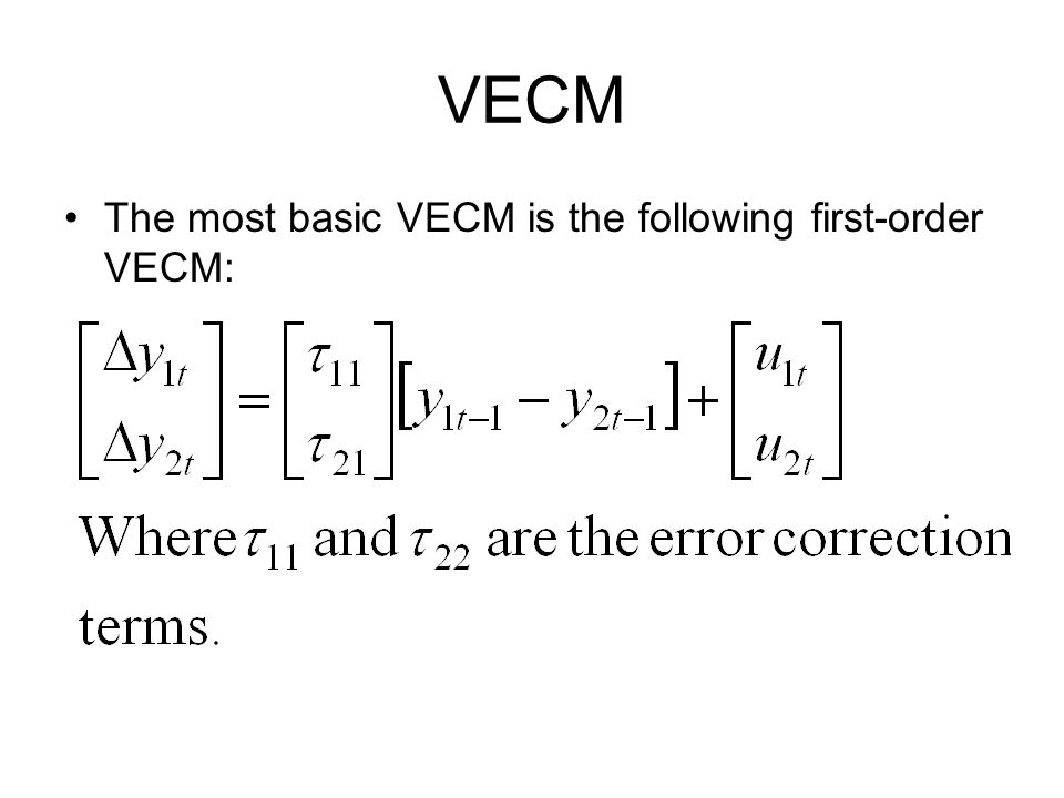 VECM The most basic VECM is the following first-order VECM: