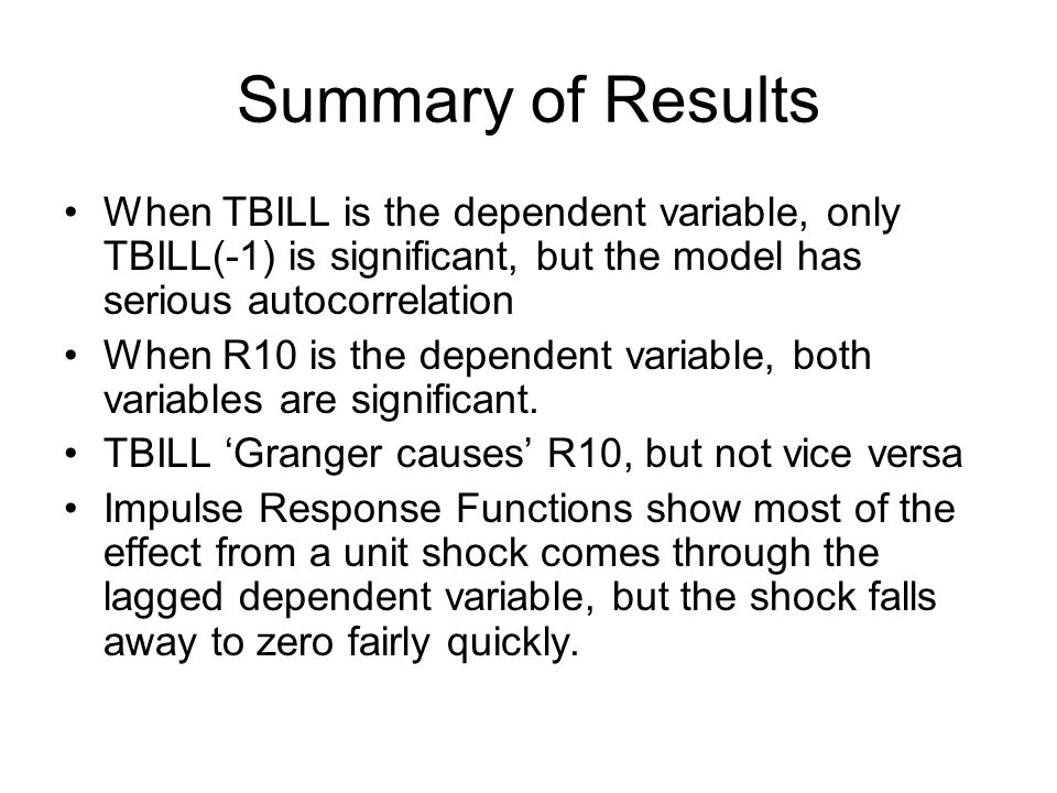 Summary of Results When TBILL is the dependent variable, only TBILL(-1) is significant, but the model has serious autocorrelation.