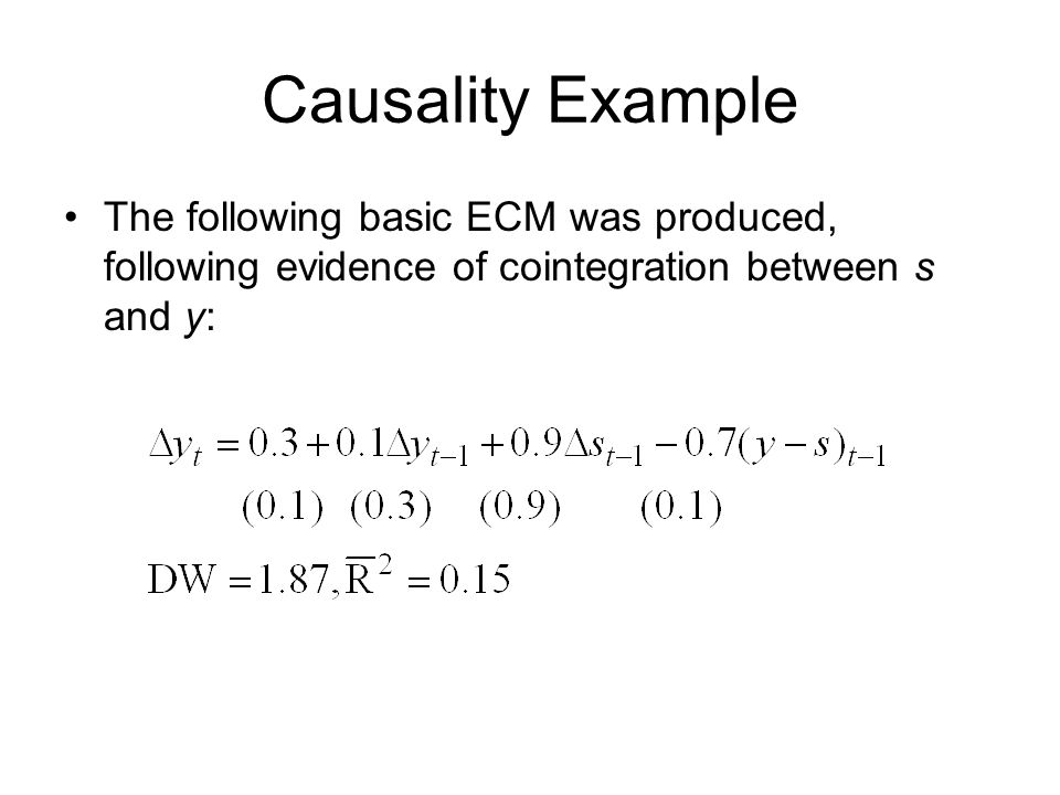 Causality Example The following basic ECM was produced, following evidence of cointegration between s and y: