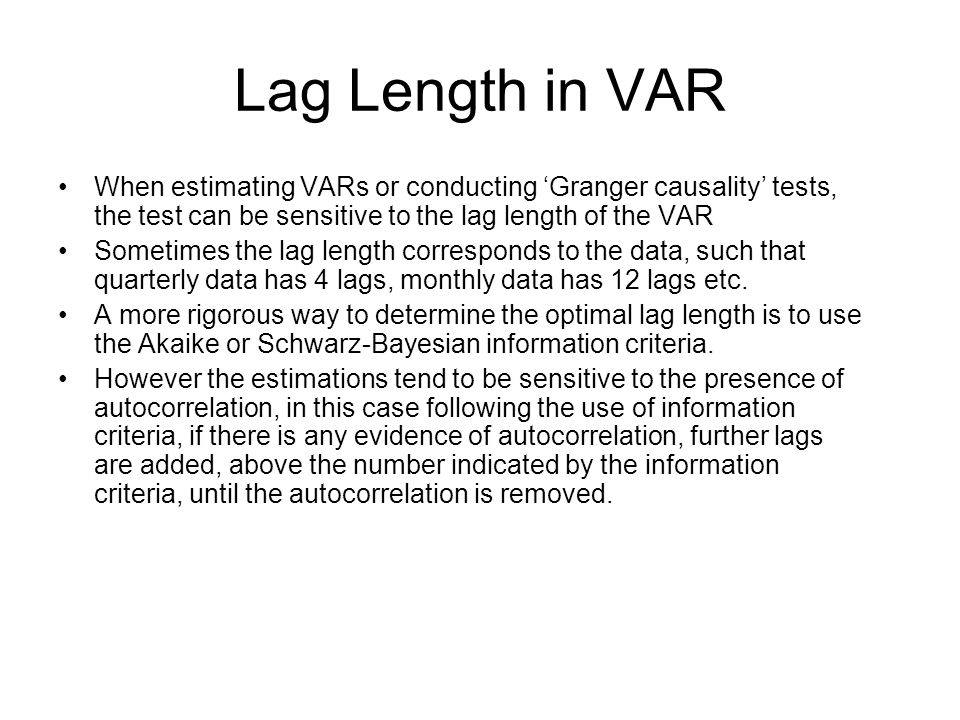 Lag Length in VAR When estimating VARs or conducting 'Granger causality' tests, the test can be sensitive to the lag length of the VAR.