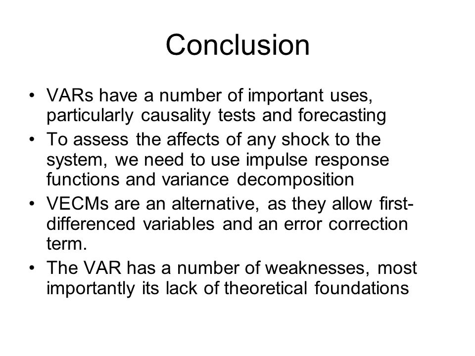 Conclusion VARs have a number of important uses, particularly causality tests and forecasting.