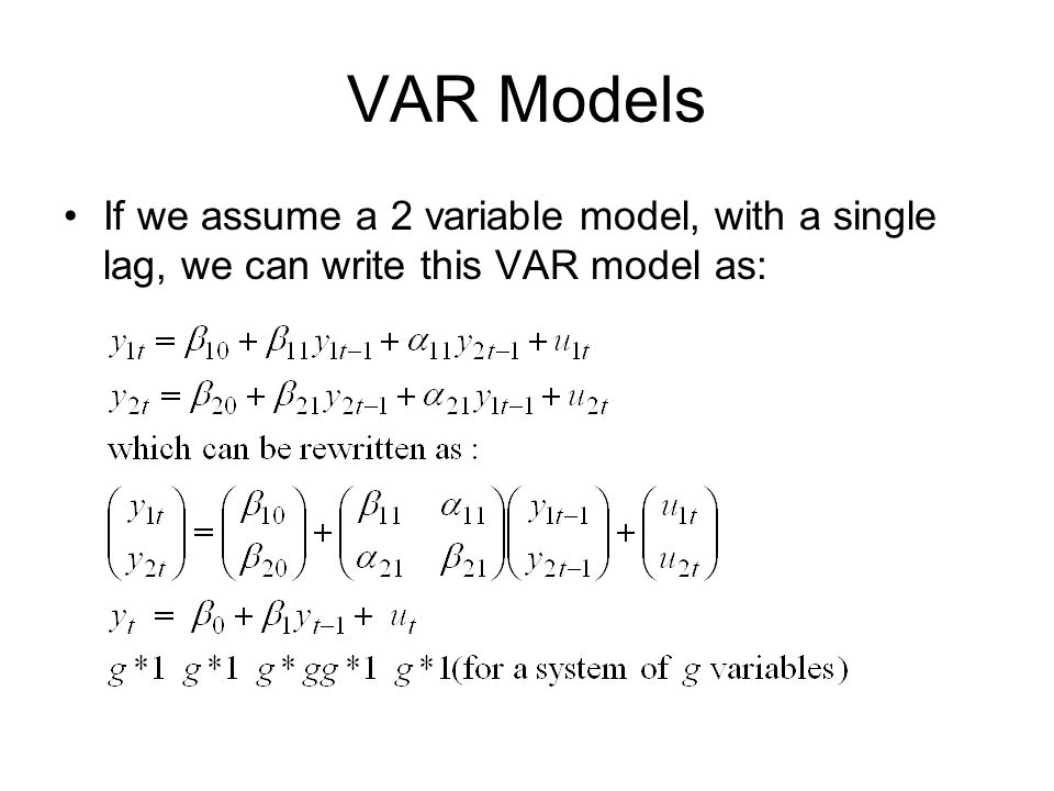 VAR Models If we assume a 2 variable model, with a single lag, we can write this VAR model as: