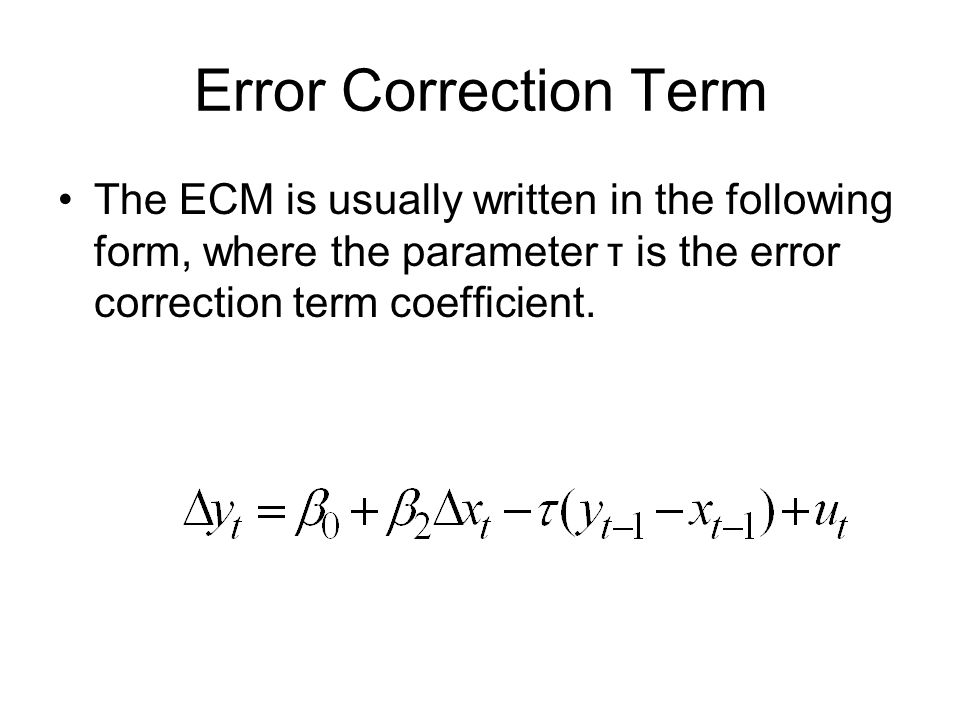 Error Correction Term The ECM is usually written in the following form, where the parameter τ is the error correction term coefficient.