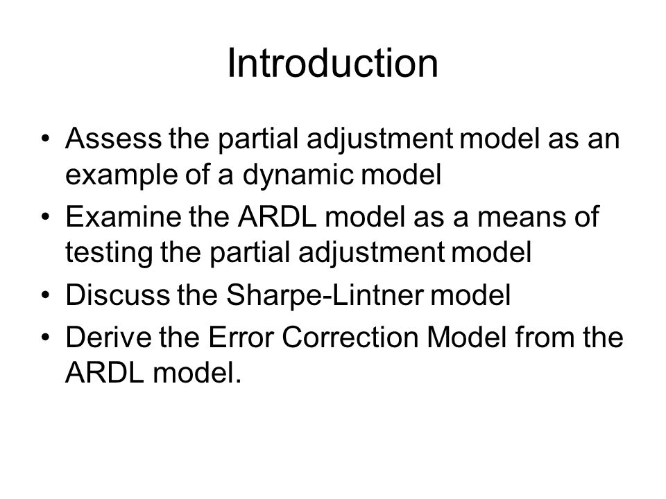 Introduction Assess the partial adjustment model as an example of a dynamic model.