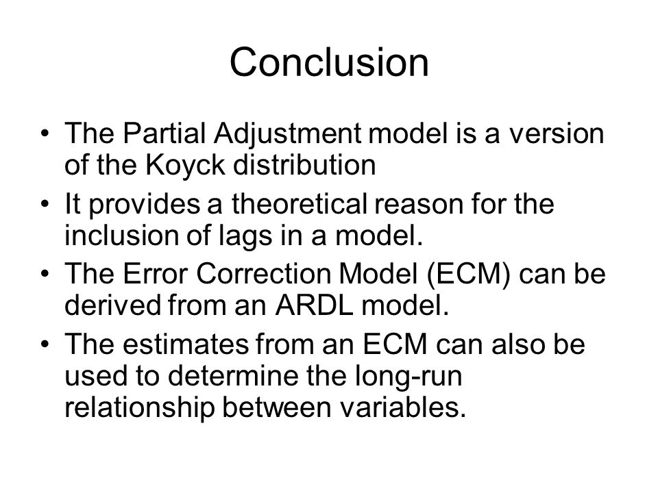 Conclusion The Partial Adjustment model is a version of the Koyck distribution.