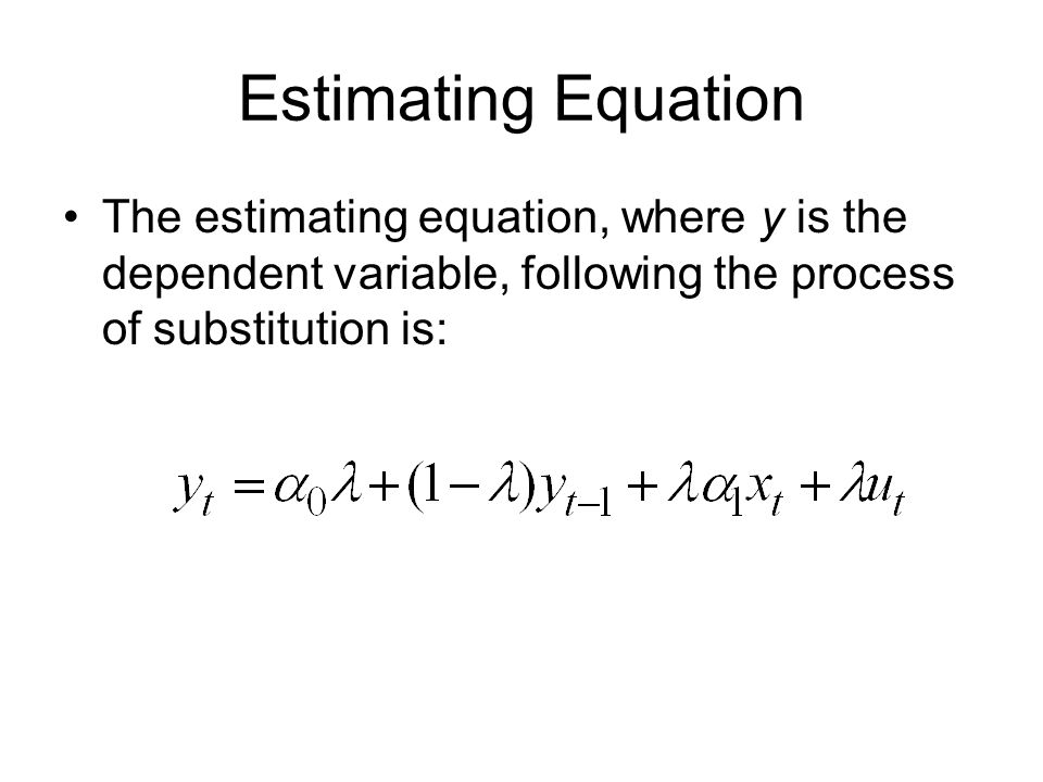 Estimating Equation The estimating equation, where y is the dependent variable, following the process of substitution is: