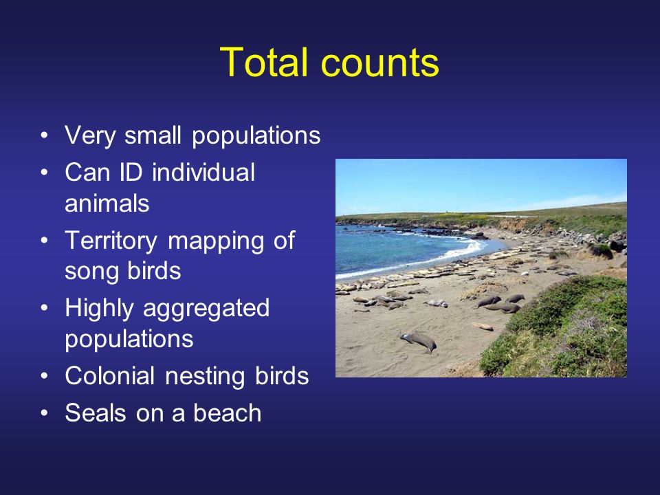 Total counts Very small populations Can ID individual animals