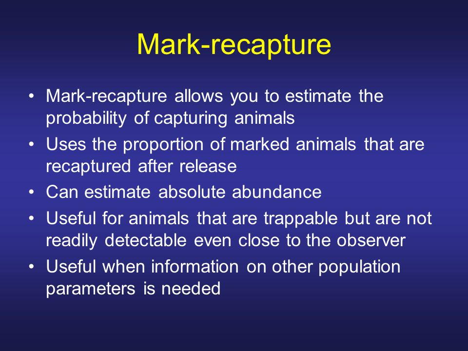 Mark-recapture Mark-recapture allows you to estimate the probability of capturing animals.