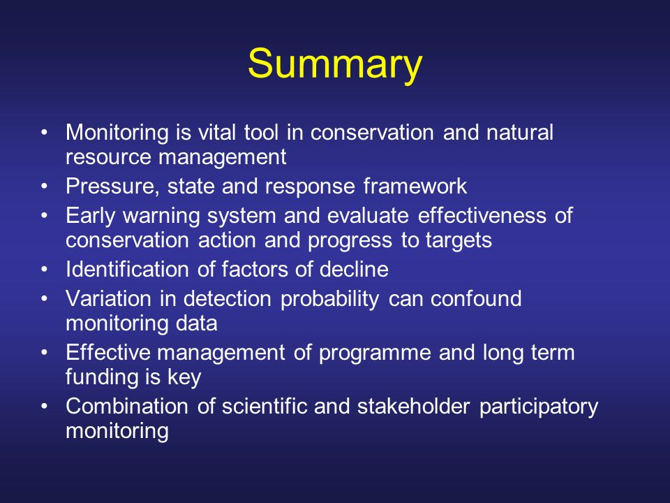Summary Monitoring is vital tool in conservation and natural resource management. Pressure, state and response framework.