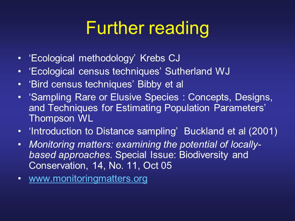 Further reading 'Ecological methodology' Krebs CJ