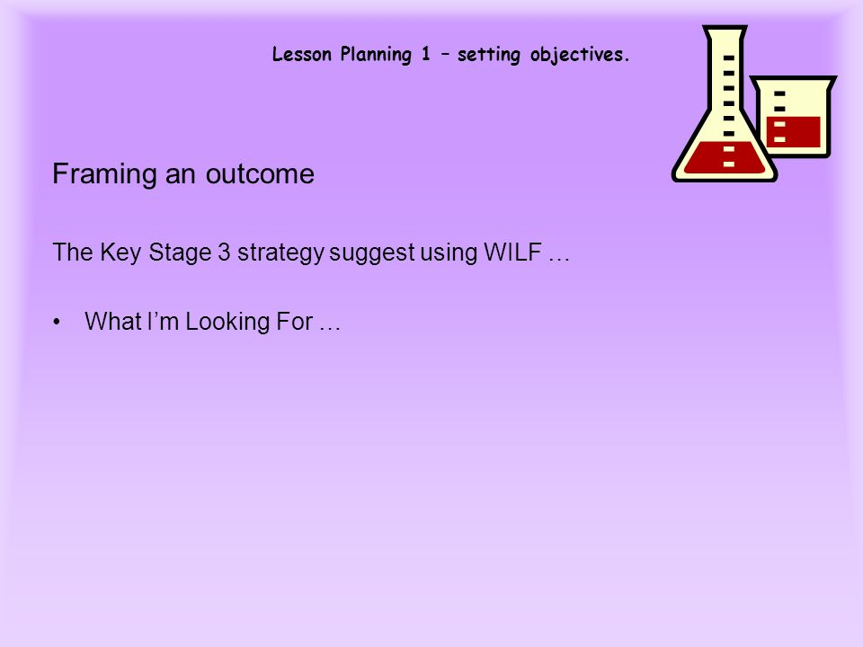Framing an outcome The Key Stage 3 strategy suggest using WILF …