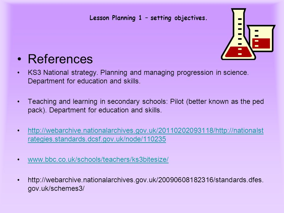References KS3 National strategy. Planning and managing progression in science. Department for education and skills.