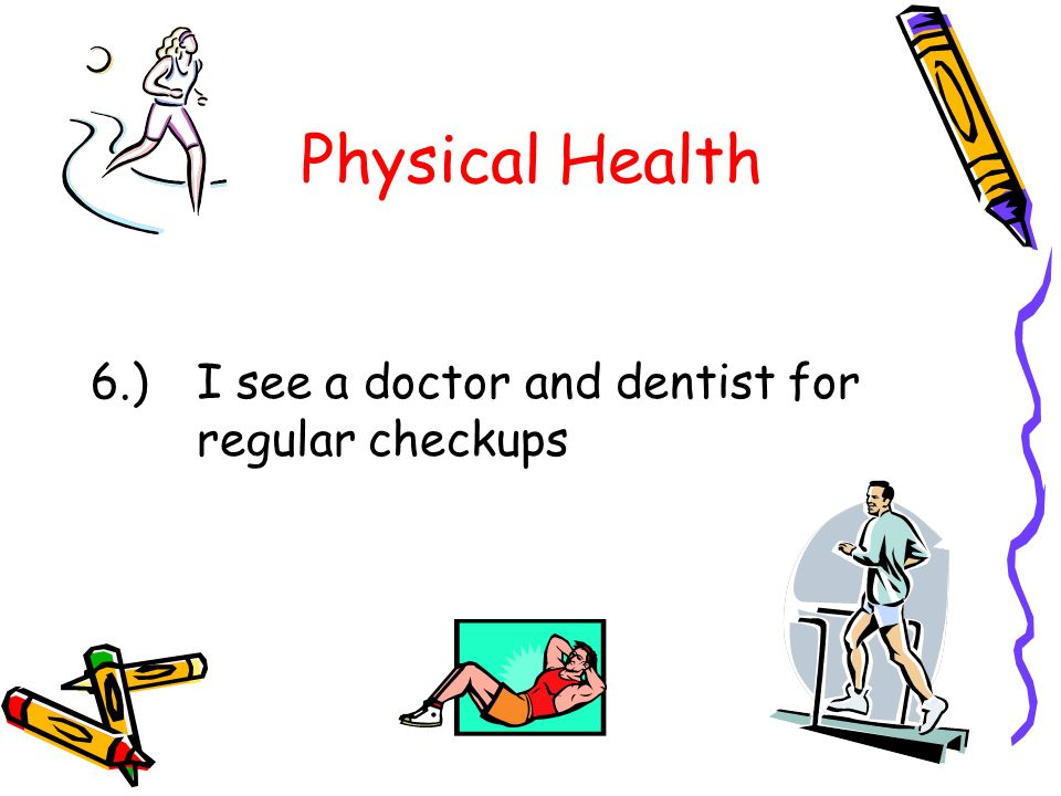 Physical Health 6.) I see a doctor and dentist for regular checkups