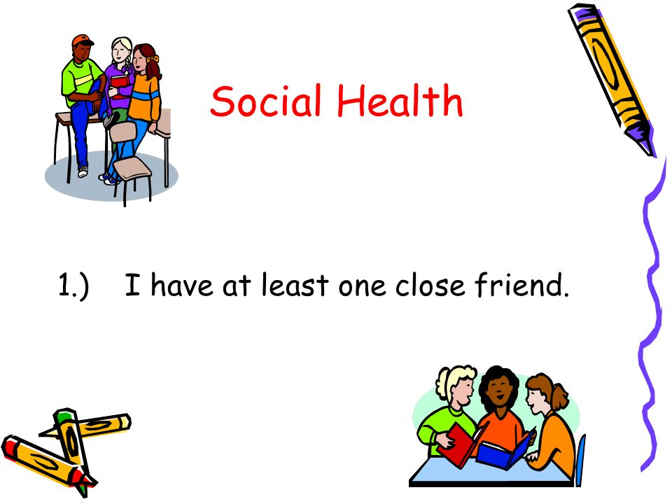 Social Health 1.) I have at least one close friend.
