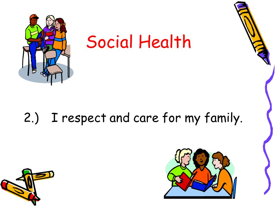 Social Health 2.) I respect and care for my family.