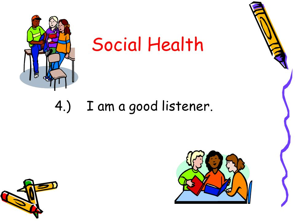 Social Health 4.) I am a good listener.