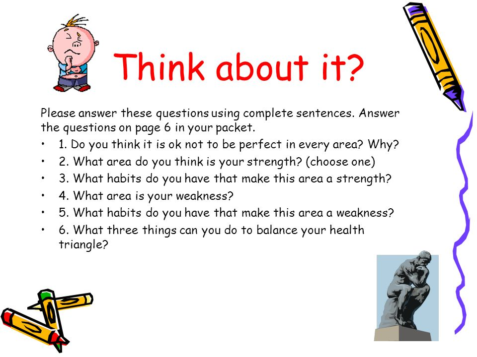 Think about it Please answer these questions using complete sentences. Answer the questions on page 6 in your packet.
