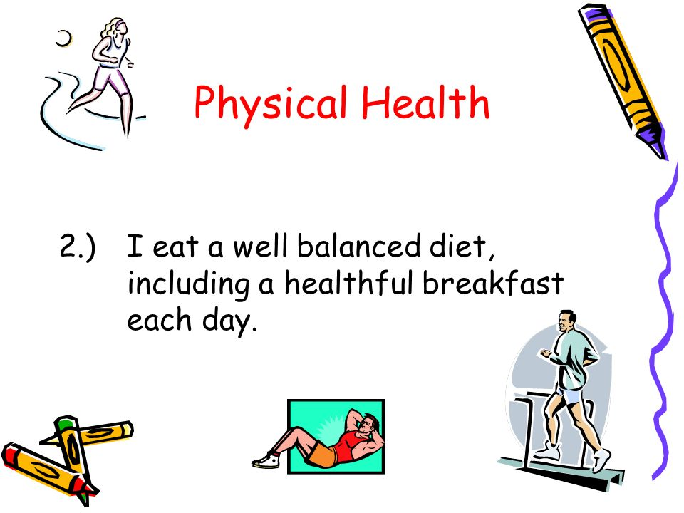 Physical Health 2.) I eat a well balanced diet, including a healthful breakfast each day.