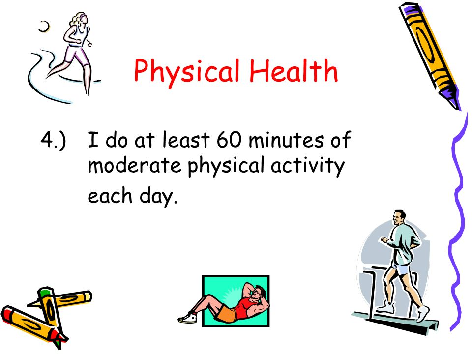 Physical Health 4.) I do at least 60 minutes of moderate physical activity each day.