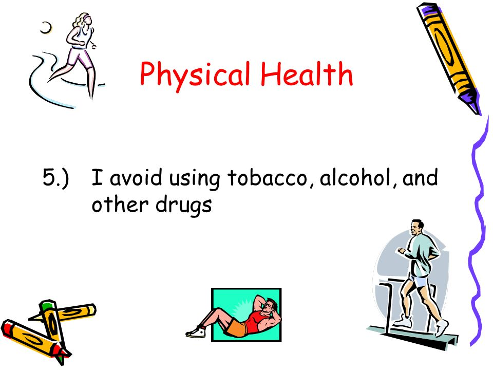 Physical Health 5.) I avoid using tobacco, alcohol, and other drugs