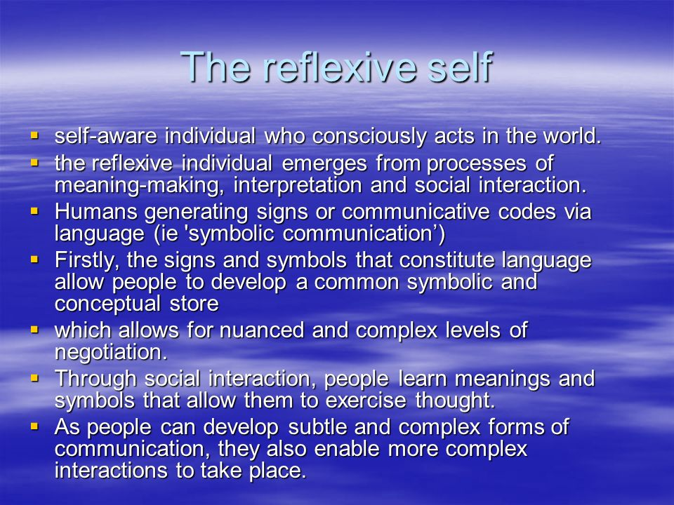 The reflexive self self-aware individual who consciously acts in the world.