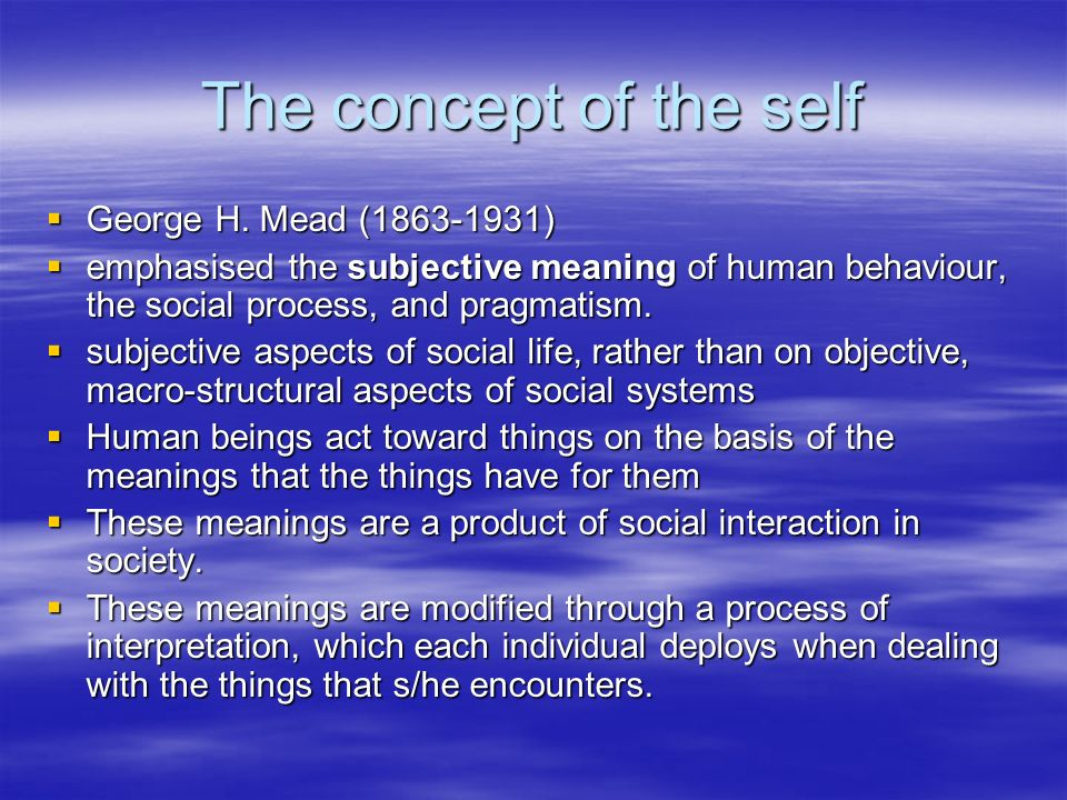 The concept of the self George H. Mead ( )