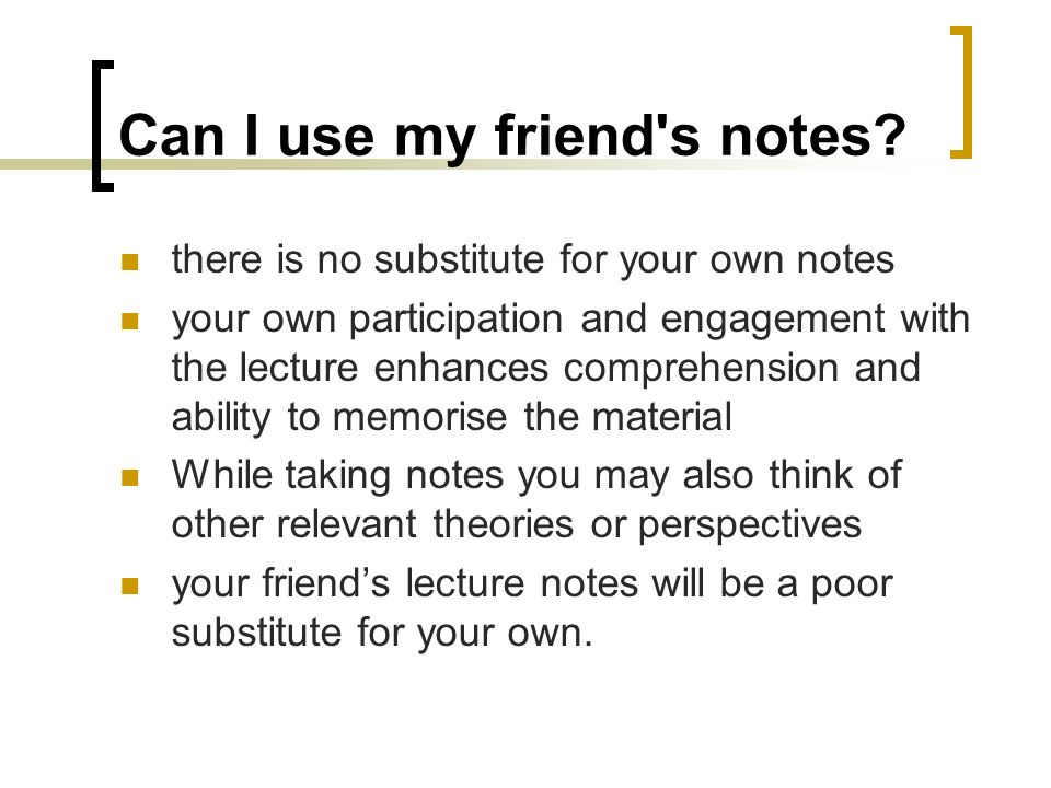 Can I use my friend s notes