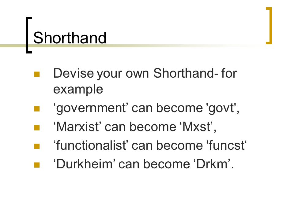 Shorthand Devise your own Shorthand- for example