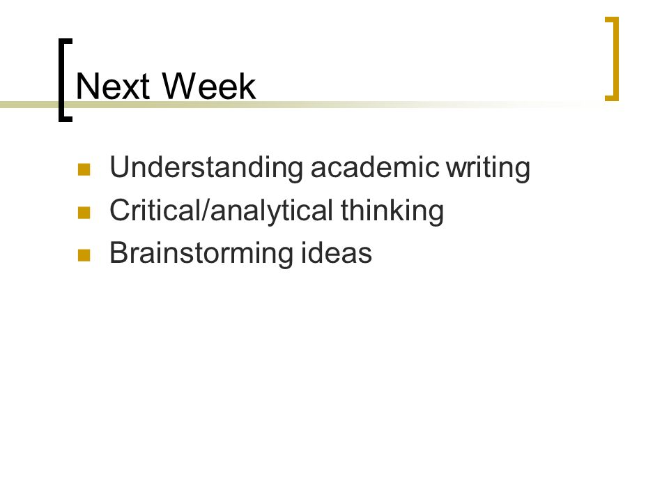 Next Week Understanding academic writing Critical/analytical thinking