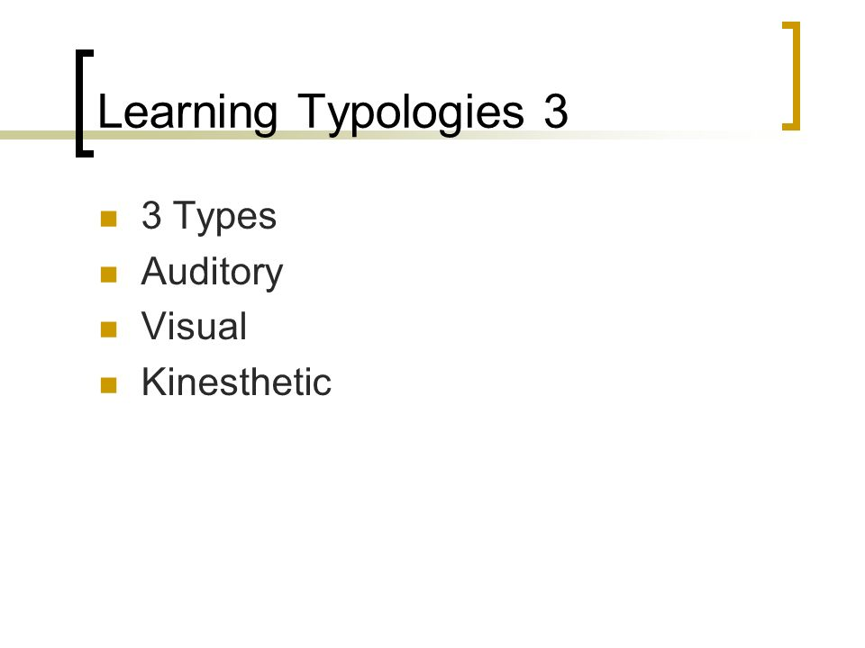 Learning Typologies 3 3 Types Auditory Visual Kinesthetic