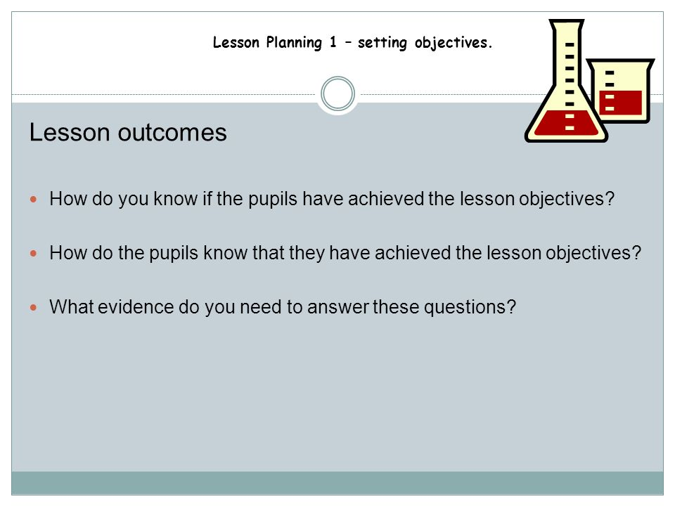 Lesson outcomes How do you know if the pupils have achieved the lesson objectives