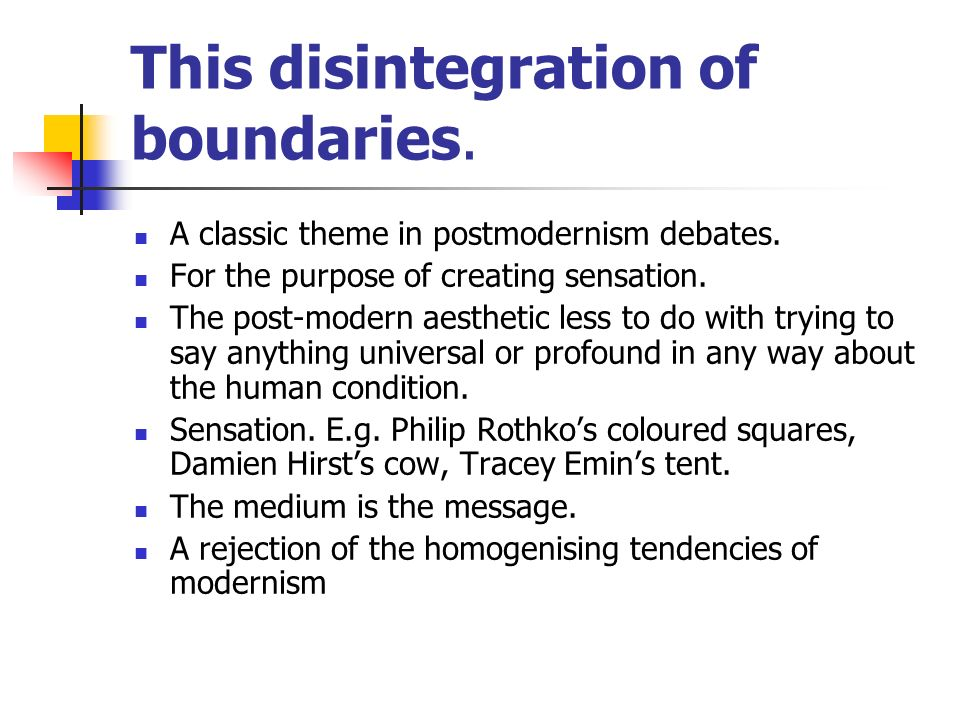 This disintegration of boundaries.