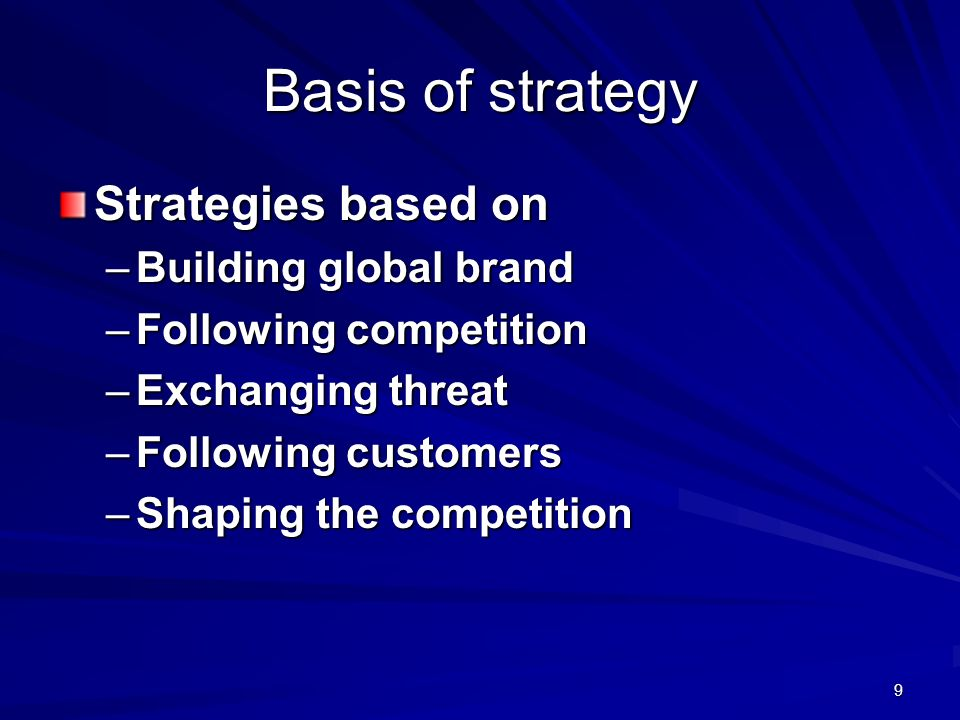 Basis of strategy Strategies based on Building global brand
