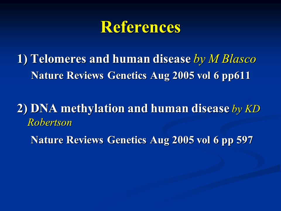 References 1) Telomeres and human disease by M Blasco