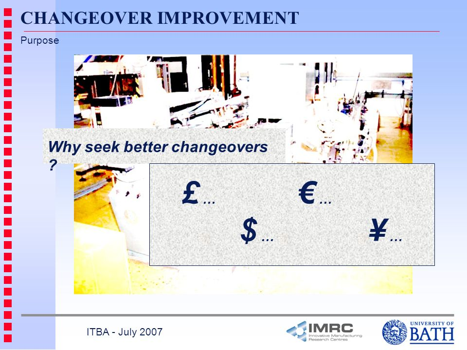 £ … € … CHANGEOVER IMPROVEMENT Why seek better changeovers $ … ¥ …